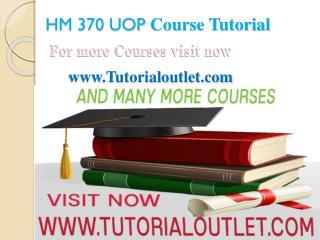HM 370 UOP Course Tutorial / tutorialoutlet