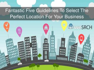 Fantastic Five Guidelines To Select The Perfect Location For Your Business