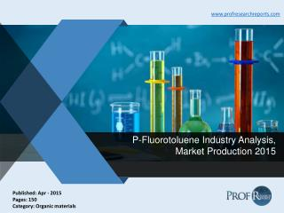 Global and Chinese P-Fluorotoluene Industry Capacity, Market Import and Export 2015