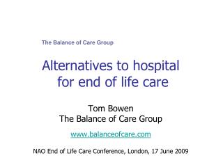 Alternatives to hospital  for end of life care  Tom Bowen The Balance of Care Group  balanceofcare   NAO End of Life Car
