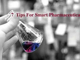 7  Tips For Smart Pharmaceutical Buyers
