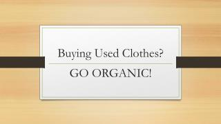 Buying Used Clothes? Go Organic!