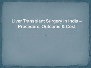 Liver Transplant Surgery in India � Procedure, Outcome & Cost