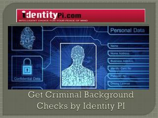 Get Criminal Background Checks by Identity PI