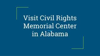 Visit Civil Rights Memorial Center in Alabama