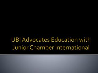 UBI Advocates Education with Junior Chamber International