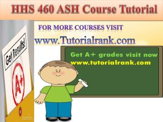 HHS 460 ASH Course Tutorial/Tutorialrank