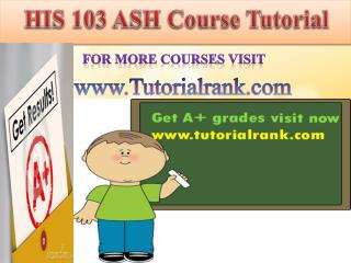 HIS 103 ASH Course Tutorial/Tutorialrank