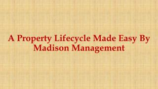 A Property Lifecycle Made Easy By Madison Management