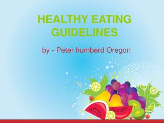 Peter humberd Oregon - Healthy Eating Guidelines