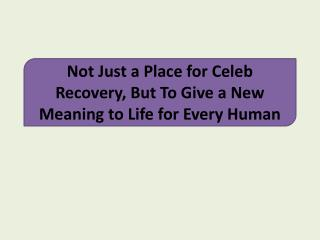 Not Just a Place for Celeb Recovery, But To Give a New Meaning to Life for Every Human