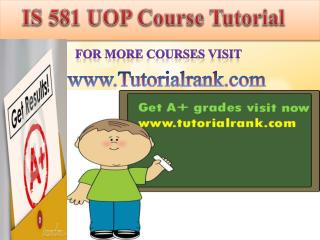 IS 581 UOP Course Tutorial/Tutorialrank