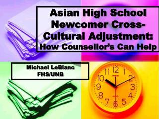 Asian High School Newcomer Cross-Cultural Adjustment: How Counsellor s Can Help