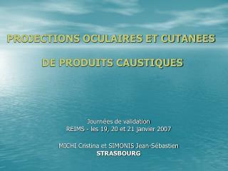 PROJECTIONS OCULAIRES ET CUTANEES   DE PRODUITS CAUSTIQUES