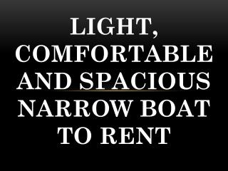 Light, Comfortable and Spacious Narrow Boat to Rent