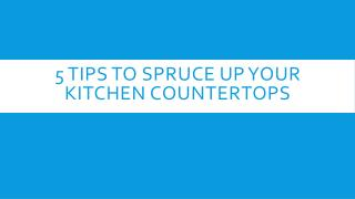 5 Tips To Spruce Up Your Kitchen Countertops