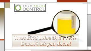 Trust DAC Urine Drug Test. It Won't Let You Down