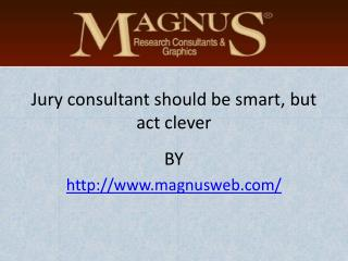 Jury consultant should be smart, but act clever