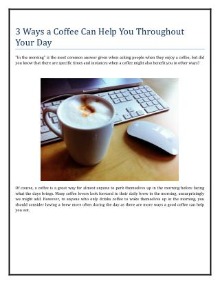 3 Ways a Coffee Can Help You Throughout Your Day