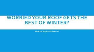 Worried Your Roof Gets The Best Of Winter