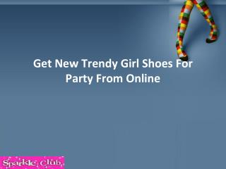 Get New Trendy Girl Shoes For Party From Online