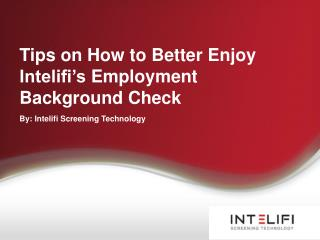Tips on How to Better Enjoy Intelifi's Employment Background Check