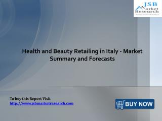 Health and Beauty Retailing in Italy - Market Summary and Forecasts: JSBMarketResearch