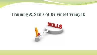 Training & Skills of Dr vineet Vinayak