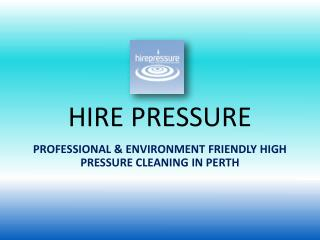 Professional & Environment friendly High Pressure Cleaning in Perth