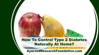 How To Control Type 2 Diabetes Naturally At Home?