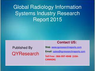 Global Radiology Information Systems Market 2015 Industry Forecasts, Analysis, Applications, Research, Trends, Developme