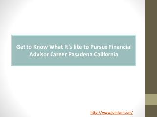 Get to Know What It�s like to Pursue Financial Advisor Career Pasadena California