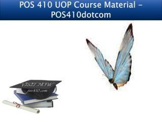 POS 410 UOP Course Material - POS410dotcom