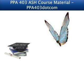 PPA 403 ASH Course Material - PPA403dotcom