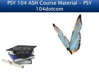 PSY 104 ASH Course Material - PSY 104dotcom