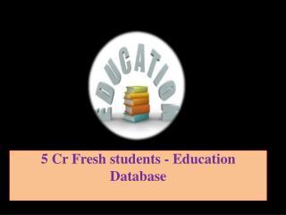 5 Cr Fresh students - Education Database