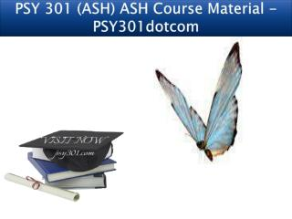 PSY 301 (ASH) ASH Course Material - PSY301dotcom