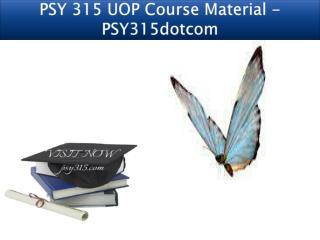 PSY 315 UOP Course Material - PSY315dotcom
