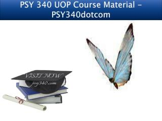 PSY 340 UOP Course Material - PSY340dotcom