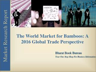 The World Market for Bamboos: A 2016 Global Trade Perspective
