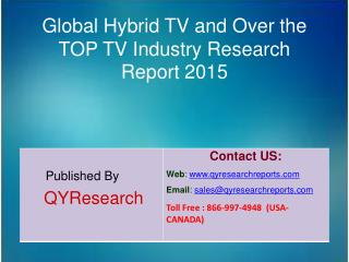 Global Hybrid TV and Over the TOP TV Market 2015 Industry Growth, Trends, Research, Analysis and Overview