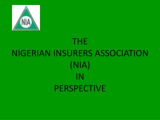 THE  NIGERIAN INSURERS ASSOCIATION NIA IN  PERSPECTIVE
