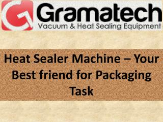 Heat Sealer Machine – Your Best friend for Packaging Task