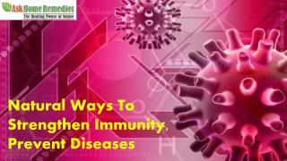 Natural Ways To Strengthen Immunity, Prevent Diseases