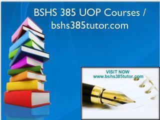BSHS 385 UOP Courses / bshs385tutor.com