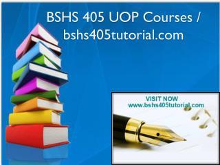 BSHS 405 UOP Courses / bshs405tutorial.com