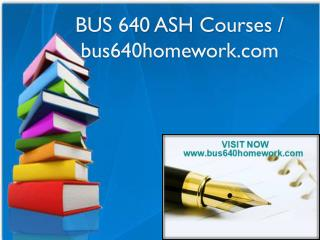 BUS 640 ASH Courses / bus640homework.com