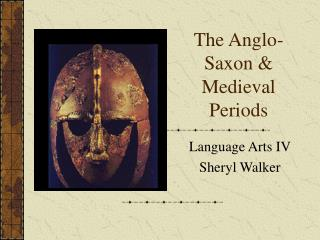 The Anglo-Saxon  Medieval Periods