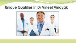 Unique Qualities In Dr Vineet Vinayak