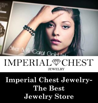 Imperial Chest Jewelry- The Best Jewelry Store